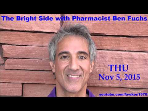 The Bright Side with Pharmacist Ben Fuchs [11/5/15] Audio Podcast