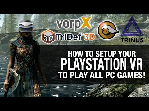 HOW TO SETUP YOUR PSVR TO PLAY ALL GAMES! // Trinus VR, VorpX, TriDef 3D  and ReShade VR