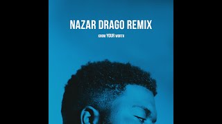 Khalid, Disclosure - Know Your Worth (Nazar Drago Remix)