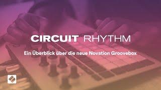 Circuit Rhythm - Ein Überblick über die neue Sampling Groovebox von Novation