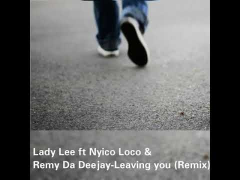 Lady Lee ft Nyico Loco & Remy Da Deejay  Leaving you Remix
