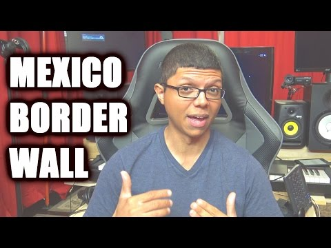 Let's Talk About MEXICO BORDER WALL!