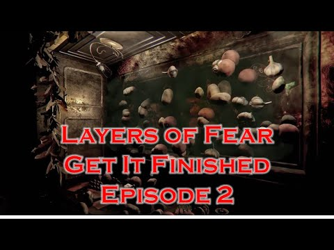 Layers of Fear: Get It Finished - Episode 2 |