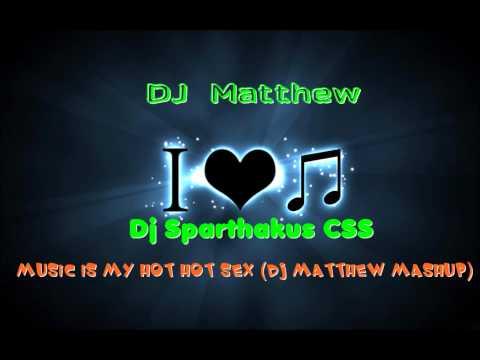 Dj Sparthakus CSS - Music Is My Hot Hot Sex (Dj Matthew MashUp)