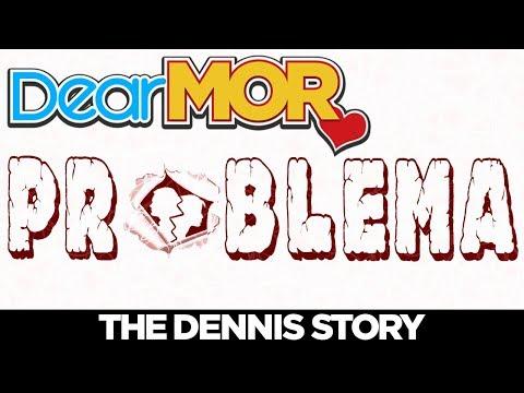 "#DearMOR: ""Problema"" The Dennis Story 05-01-18"