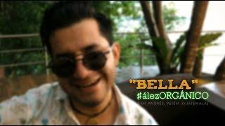 Diego Ález - Bella | #álezORGÁNICO (Desde San Andrés, Petén)