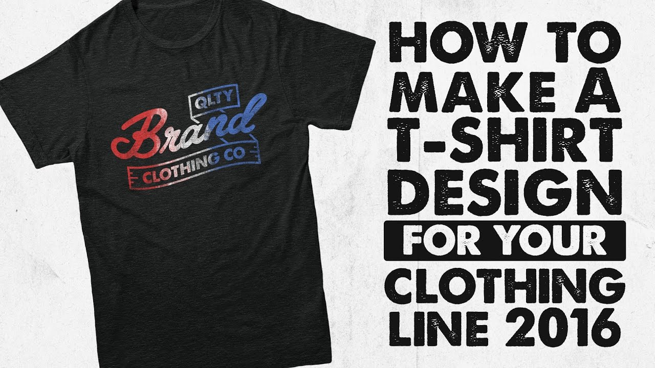 How To Make a T-Shirt Design For Your Clothing Line 2016 - YouTube