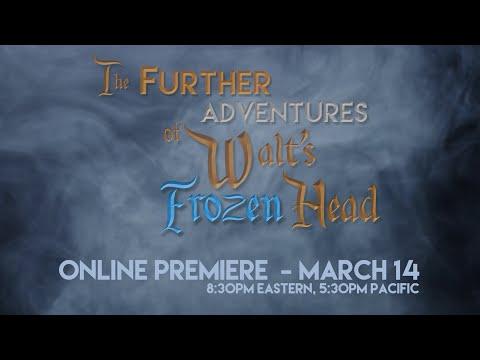 The Further Adventures of Walt's Frozen Head - Online Premiere