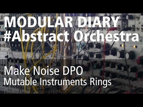 Modular abstract orchestra (Mutable Instruments Rings, make noise DPO, Eurorack)