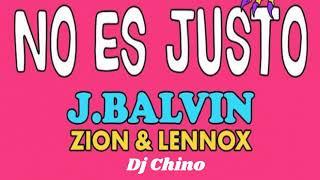No Es Justo -  J Balvin Ft Zion Y Lennox