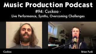 Cuckoo - Live Performance, Synths, Overcoming Challenges: Music Production Podcast #94