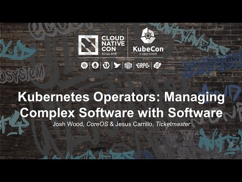 Kubernetes Operators: Managing Complex Software with Software [I] - Josh Wood & Jesus Carrillo