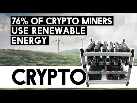 The Only Sustainable Way To Make Money Mining - 76% of Crypto Miners Use Renewable Energy!