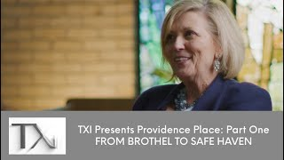 TXi Presents Providence Place: Part One, From Brothel to Safe Haven