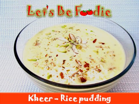 Rice pudding:Kheer recipe/Indian dessert recipes after lunch or dinner-let's be foodie