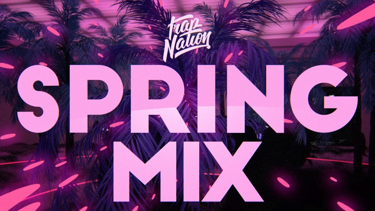 Trap Nation Spring Music Mix 2020 Melodic Chill Trap Youtube