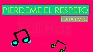 Pierdeme el respeto-Playa limbo (Audio+Letra)