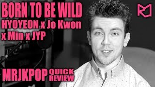 Hyoyeon x Min x JYP x Jo Kwon Born to be Wild Quick Review ( Reaction ) - MRJKPOP