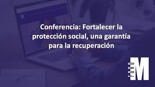 Sala Principal / Conferencia: Fortalecer la protección social, una garantía para la recuperación