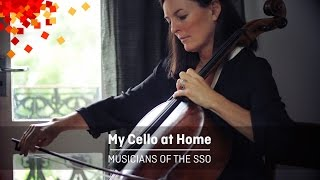 My Cello at Home - Musicians of the SSO, Episode 1