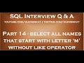 Sql query to select all names that start with a given letter without like operator