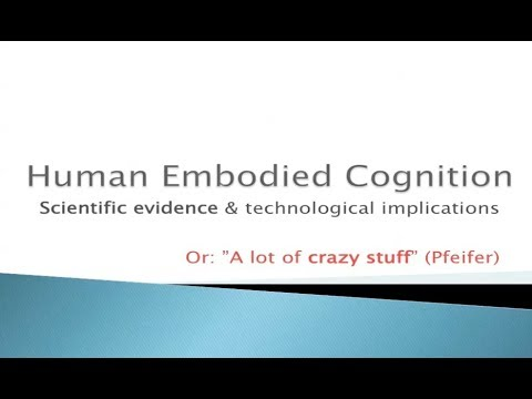 "Tom Ziemke - ""Human Embodied Cognition:Scientific evidence & technological implications"""
