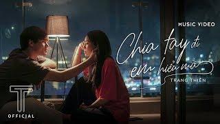TRANG THIÊN | CHIA TAY ĐI EM HIỂU MÀ | OFFICIAL MUSIC VIDEO