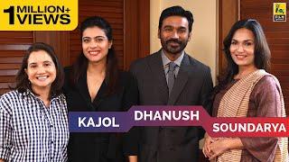 Kajol, Dhanush & Soundarya Interview with Anupama Chopra | VIP 2