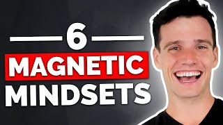 6 Mindsets That Will Make You Magnetic