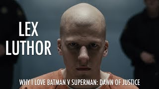 Why I Love Batman v Superman: Dawn of Justice - Lex Luthor