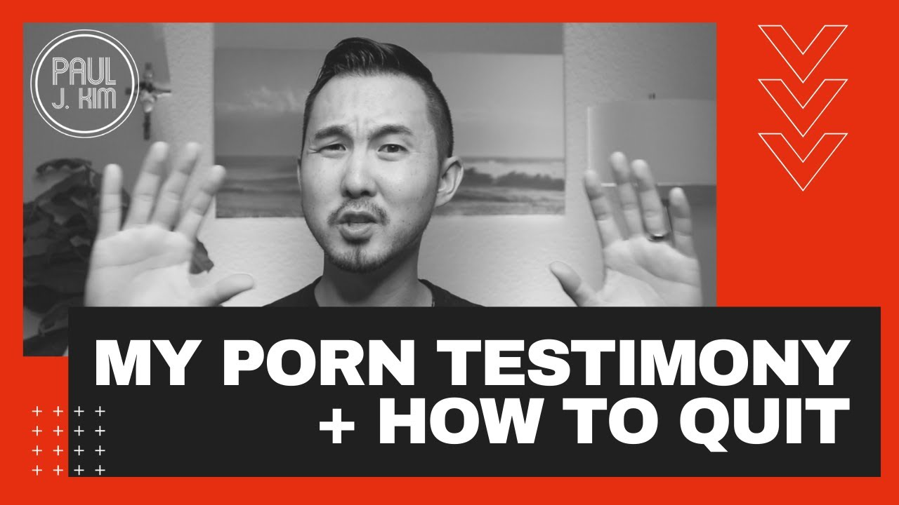 My PORN Testimony + How To Quit | Paul J. Kim