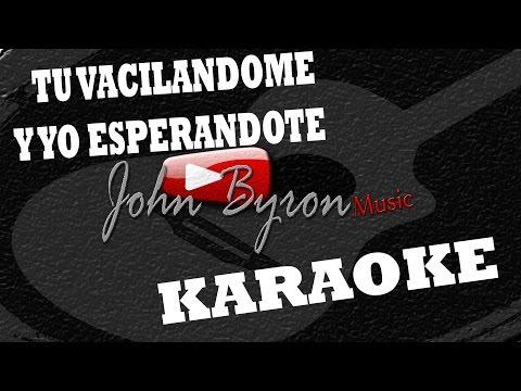 Tú Vacilandome Y Yo Esperandote ░(KARAOKE) by ɺohn ɮyron ►♫░