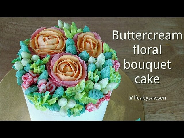 How to Pipe a Buttercream Flower Bouquet Cake - With Roses, Parrot ...