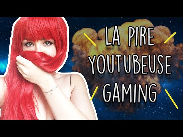 LA PIRE YOUTUBEUSE GAMING