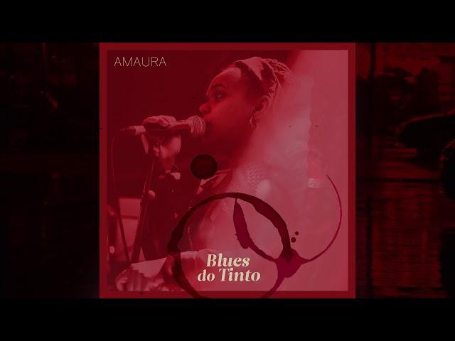 AMAURA - Blues do Tinto