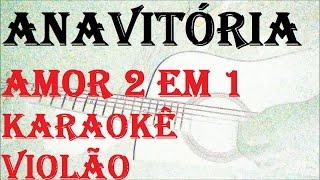 Baixar ANAVITORIA - AMOR 2 EM 1 (KARAOKÊ VIOLÃO)