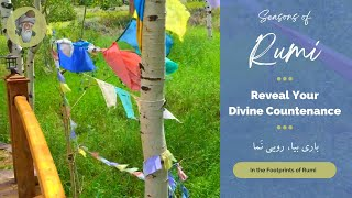 "Seasons of Rumi - ""Reveal Your Divine Countenance!"" - (In Persian and English)"