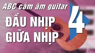 Cảm âm Guitar ABC (10) P4- Hợp âm đầu nhịp, giữa nhịp