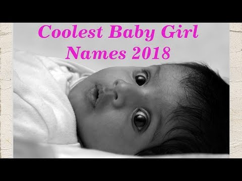 🌺 COOLEST BABY GIRL NAMES 2018 - Best Baby Names!(Vote for Your Favorite) ⭐