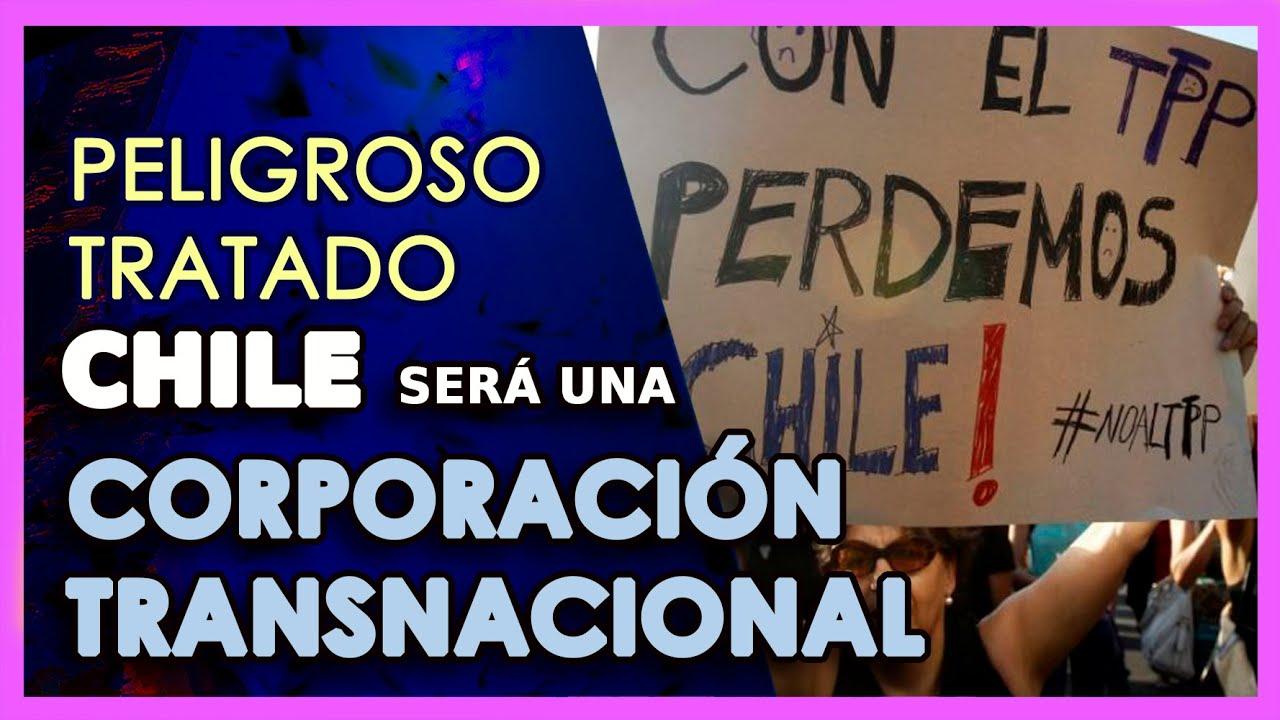 TPP 11 El Tratado que convertirá a Chile en una corporación transnacional