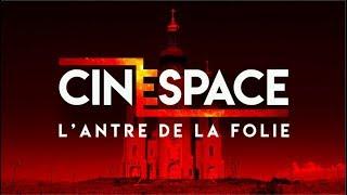 CINESPACE 3 : L'ANTRE DE LA FOLIE