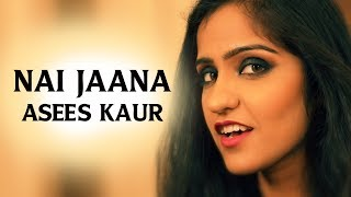 NAI JAANA | Asees Kaur | Punjabi Folk Song | Apharan Webseries Song | Alt Balaji