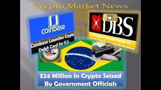 Crypto News - DBS Opens Crypto/Fiat Exchange - Coinbase Debit Card in US - $24 Million Crypto Seized