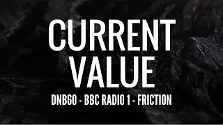 Current Value - DNB60 (BBC Radio 1 - Friction)