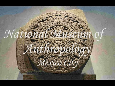 Highlights of the National Museum of Anthropology of Mexico City.