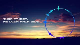 THSA FT İREM - NE OLUR ANLA BENİ