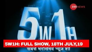 5W1H: Watch top news with research and latest updates, 18th July, 2019
