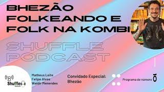 Convidado BHEZÃO - Folkeando, Folk na Kombi, Rossa Nova e Duas Casas no ShufflePodcast #10