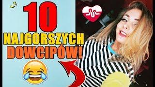 10 NAJGORSZYCH DOWCIPÓW!