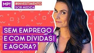 SEM EMPREGO E COM DÍVIDAS: Passo a passo pra SAIR DA LAMA! (Investimento Sob Medida)